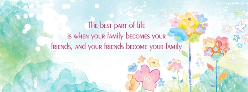 Friends Become Family Best Part Facebook Cover Awesome Profile Pictures For Facebook Profil Facebook Cover Photos Quotes Facebook Cover Quotes Facebook Cover