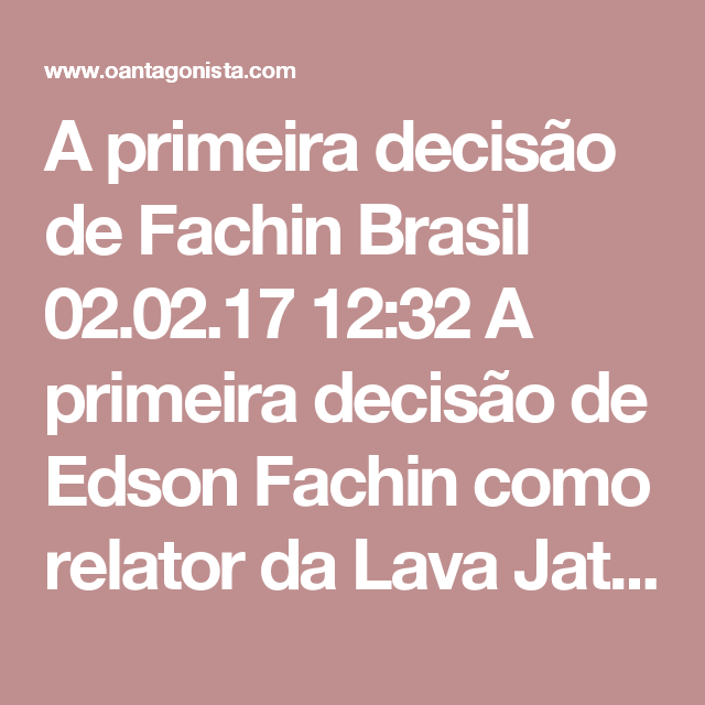 A primeira decisão de Fachin  Brasil 02.02.17 12:32 A primeira decisão de Edson Fachin como relator da Lava Jato precisa ser uma só: chamar de volta o juiz auxiliar Márcio Schiefler.