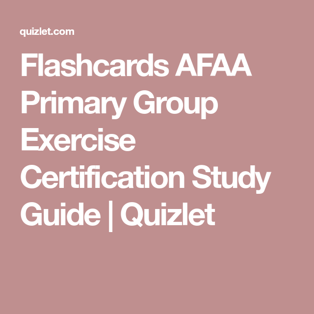 Flashcards Afaa Primary Group Exercise Certification Study Guide
