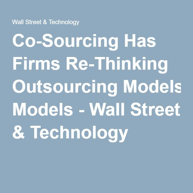 Co-Sourcing Has Firms Re-Thinking Outsourcing Models - Wall Street