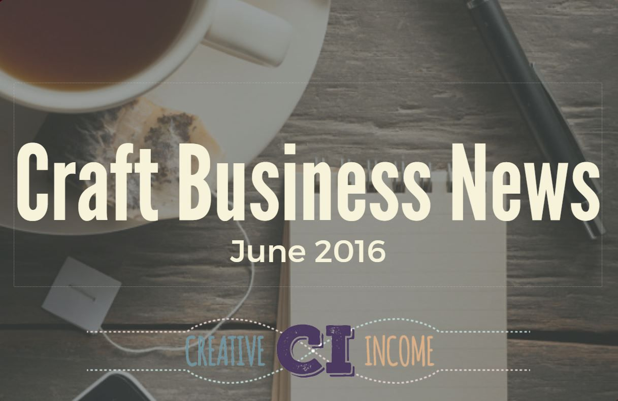 Craft Business News: June 2016 Edition | A round-up of the latest small business news!