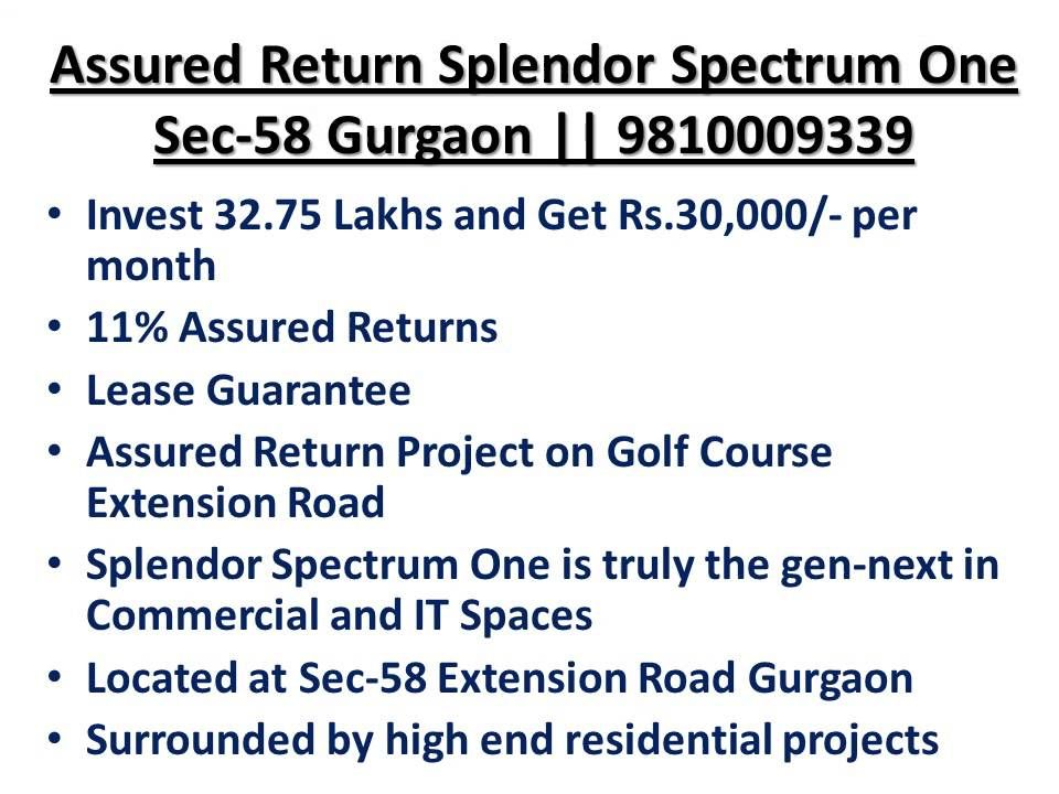 Splendor Spectrum One Gurgaon    Assured Return
