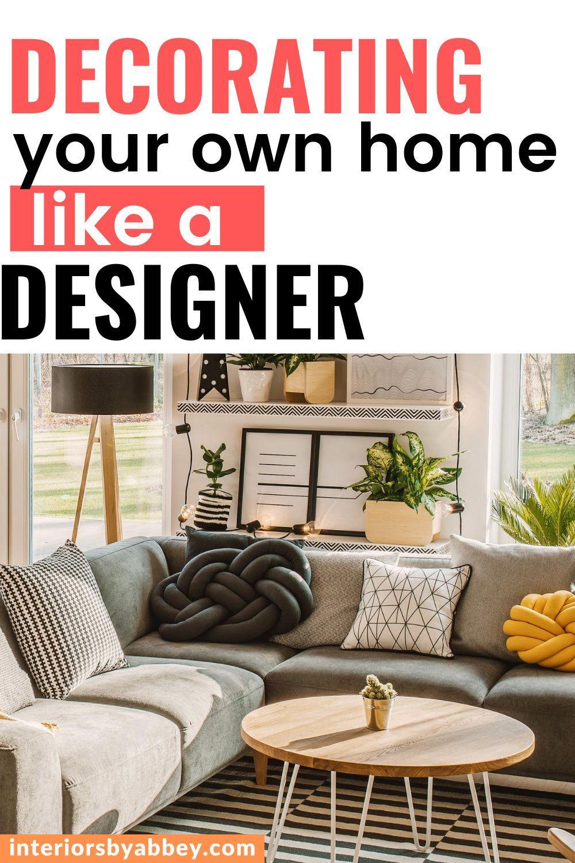 Designing Your Home Like An Interior Designer Interiors By Abbey Design Your Home Diy Home Interior Learn Interior Design