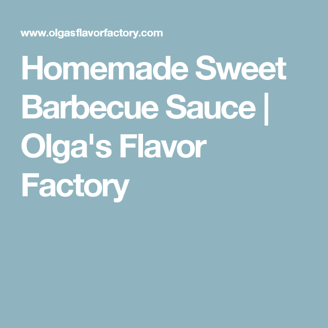 Homemade Sweet Barbecue Sauce | Olga's Flavor Factory