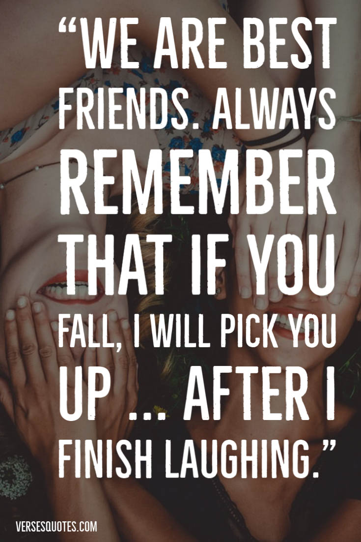 We Are Best Friends Always Remember That If You Fall I Will Pick You Up After I Finish Laughing Laughing Quotes Funny Funny Quotes Friends Quotes Funny