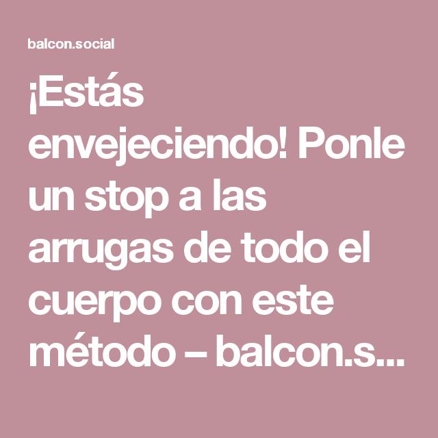 ¡Estás envejeciendo! Ponle un stop a las arrugas de todo el cuerpo con este método – balcon.social