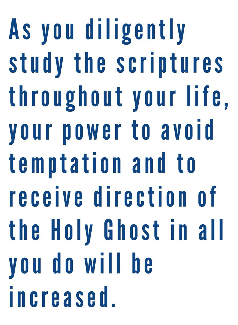 Study the scriptures daily. Partial quote from Thomas S. Monson