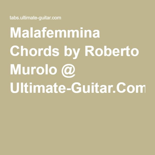 Malafemmina Chords by Roberto Murolo @ Ultimate-Guitar.Com | Musical ...