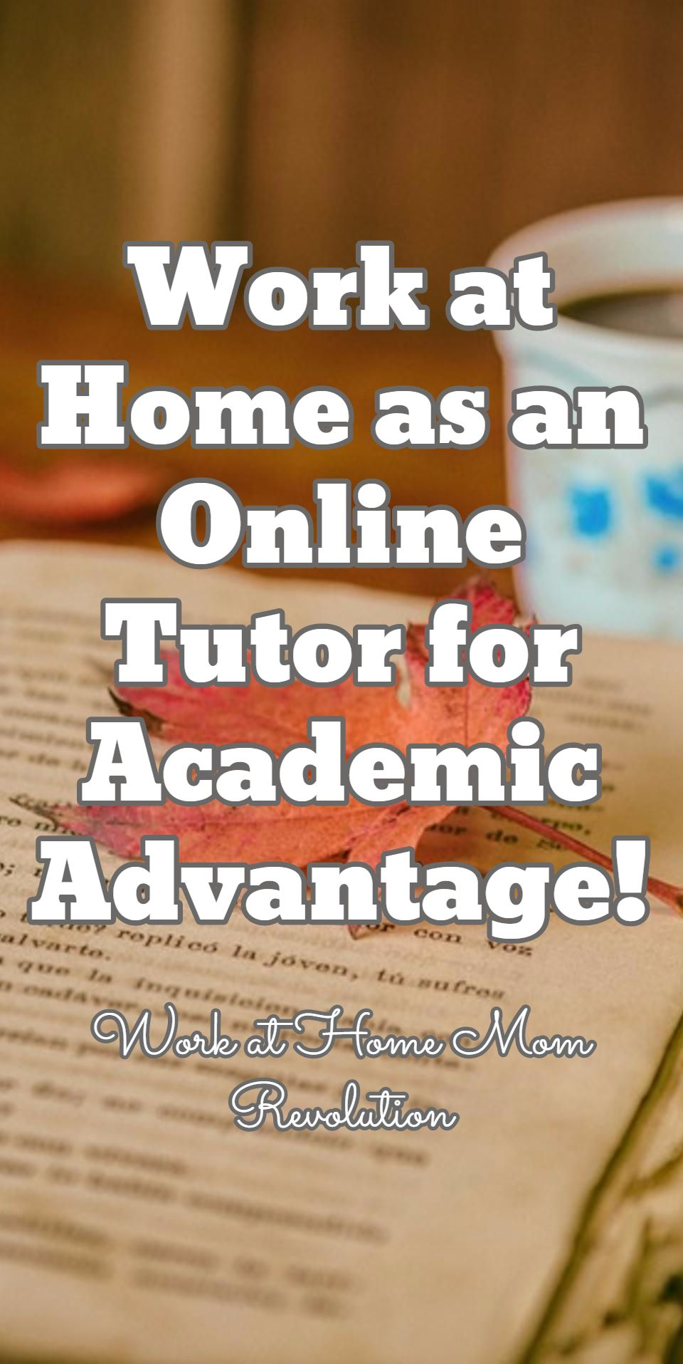 Work at Home as an Online Tutor for Academic Advantage! / Work at Home Mom Revolution