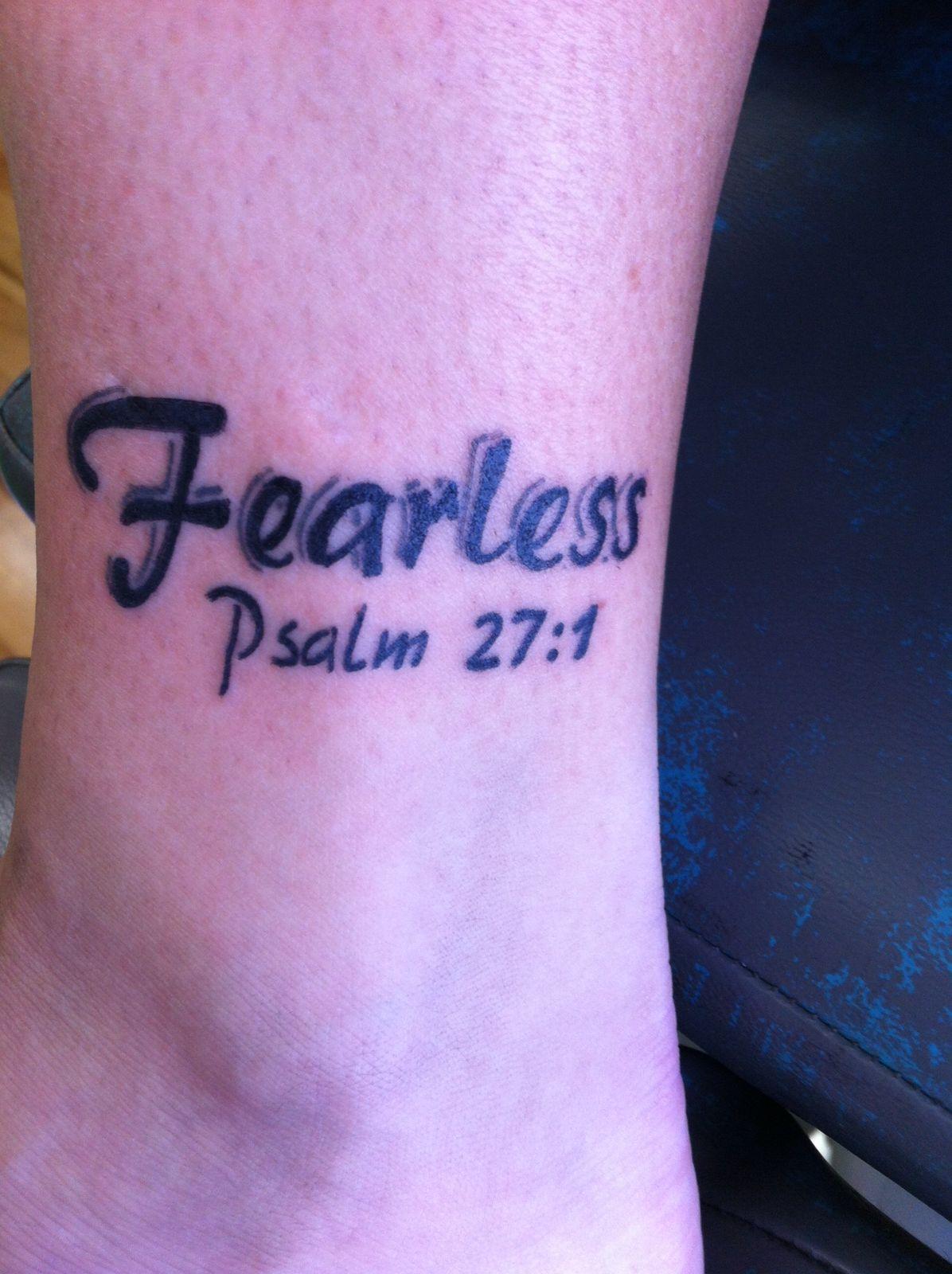 My Newest Tattoo Fearless Psalm 27 1 Designed It Myself Tattoos For Guys Tattoos Cute Tattoos
