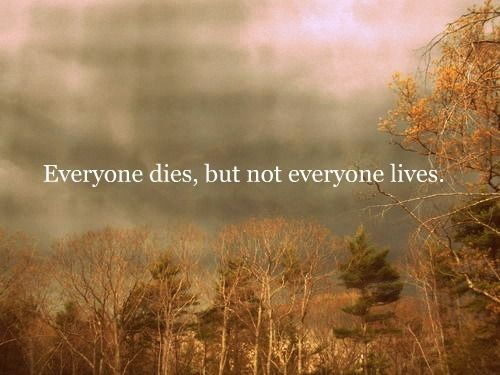 Everyone Dies But Not Everyone Lives My Way Quotes Picture