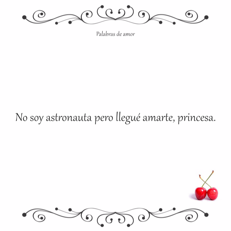 No soy astronauta pero llegué amarte, princesa. #poéticas #amo