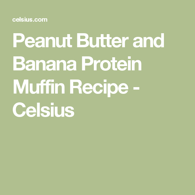 Peanut Butter and Banana Protein Muffin Recipe - Celsius
