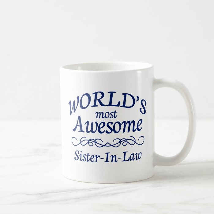 World's Most Awesome Sister-In-Law Coffee Mug | Zazzle.com #bosscoffee