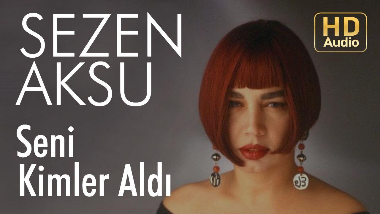 Sezen Aksu Seni Kimler Aldi Official Audio Sarkilar Muzik Pop Muzik
