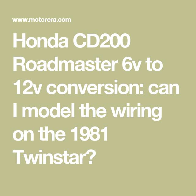 Honda Cd200 Roadmaster 6v To 12v Conversion Can I Model The Wiring On The 1981 Twinstar Honda Electrical Wiring Diagram Chilton