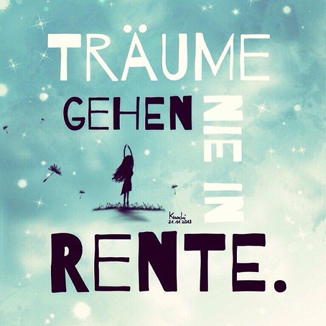 🎨 #Träume gehen #nie in #Rente  Was wäre die #Welt auch