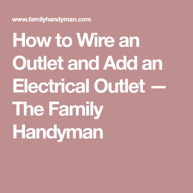 Strange Add An Electrical Outlet Handyman Tips Electrical Outlets Wiring 101 Capemaxxcnl