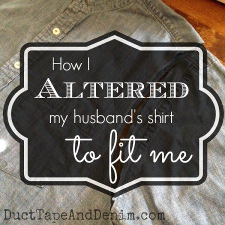 How I altered my husband's shirt to fit me | DuctTapeAndDenim.com