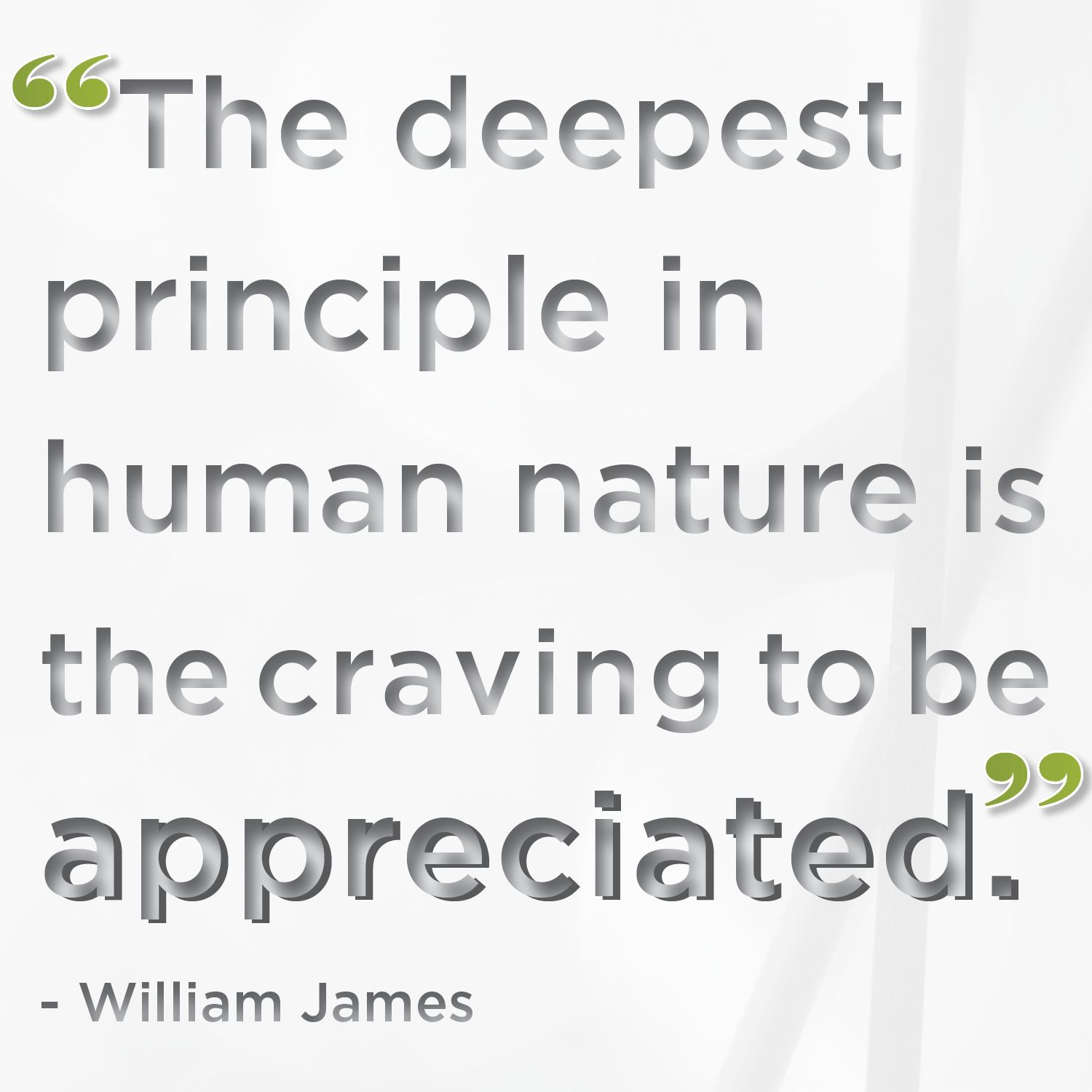 The deepest principle in human nature is the craving to be