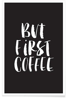 But First Coffee - THE MOTIVATED TYPE - Premium Poster