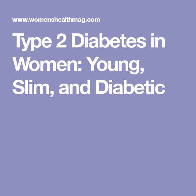 Type 2 Diabetes In Women Young Slim And Diabetic With Images