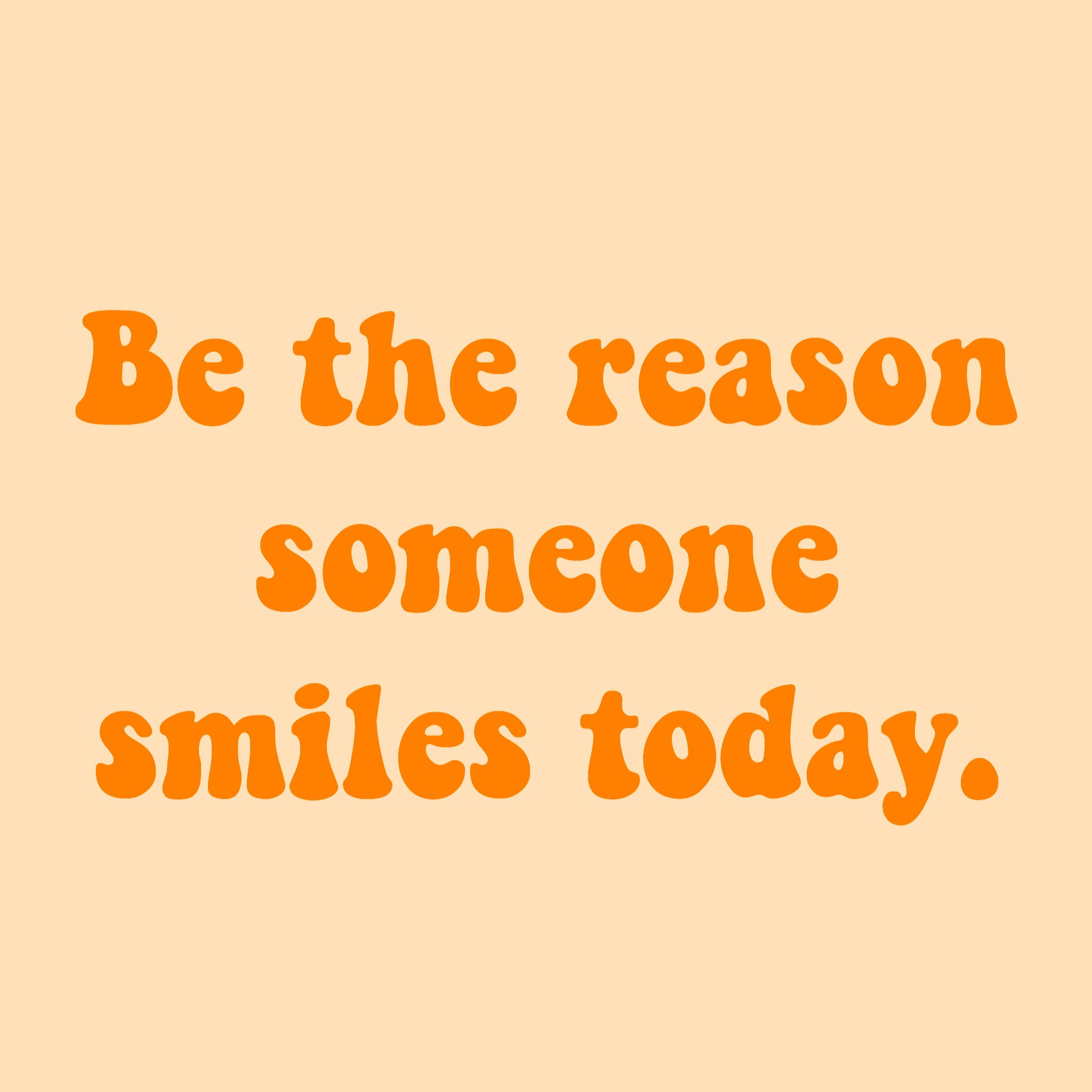 Be The Reason Someone Smiles Today Quote Happy Happiness
