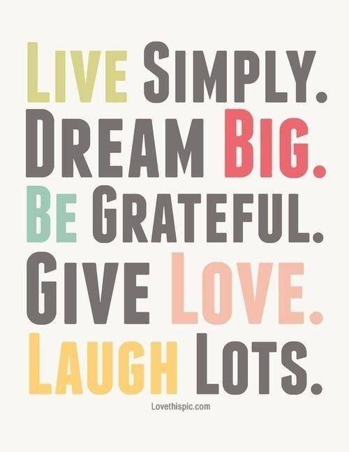 Live Simple Dream Big Love Quotes Life Quotes Quotes Quote Dream