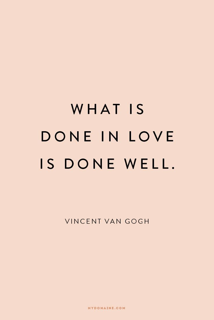 """What is done in love is done well."" - Vincent Van Gogh 
