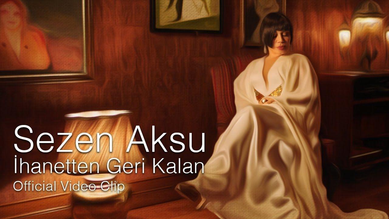 Sezen Aksu Ihanetten Geri Kalan Official Video Pop Muzik Muzik Sarkilar