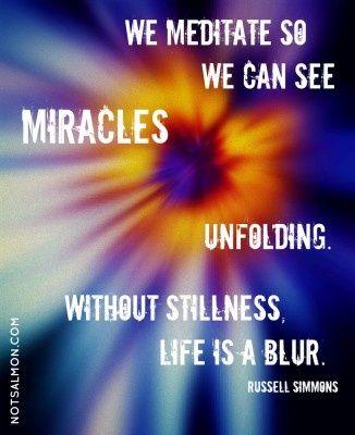 Meditate. Without stillness, life is a blur.