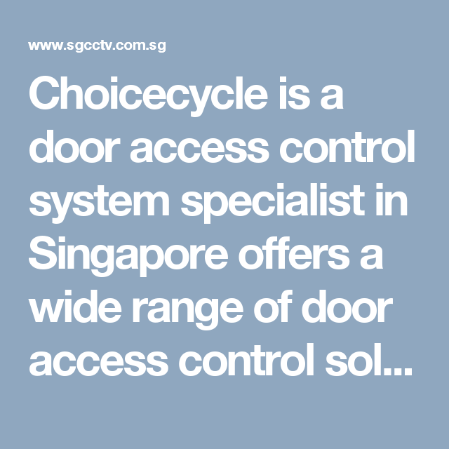 choicecycle is a door access control system specialist in singapore offers a wide range of door