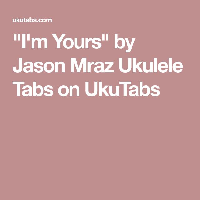 Im Yours By Jason Mraz Ukulele Tabs On Ukutabs Chords