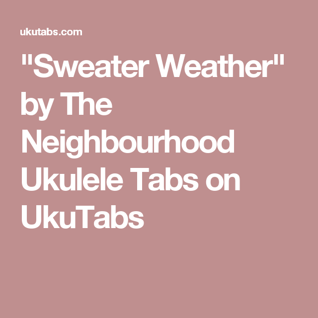 Sweater Weather By The Neighbourhood Ukulele Tabs On Ukutabs Uke