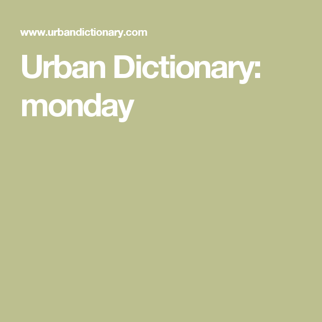 Urban Dictionary: monday | political | Urban dictionary