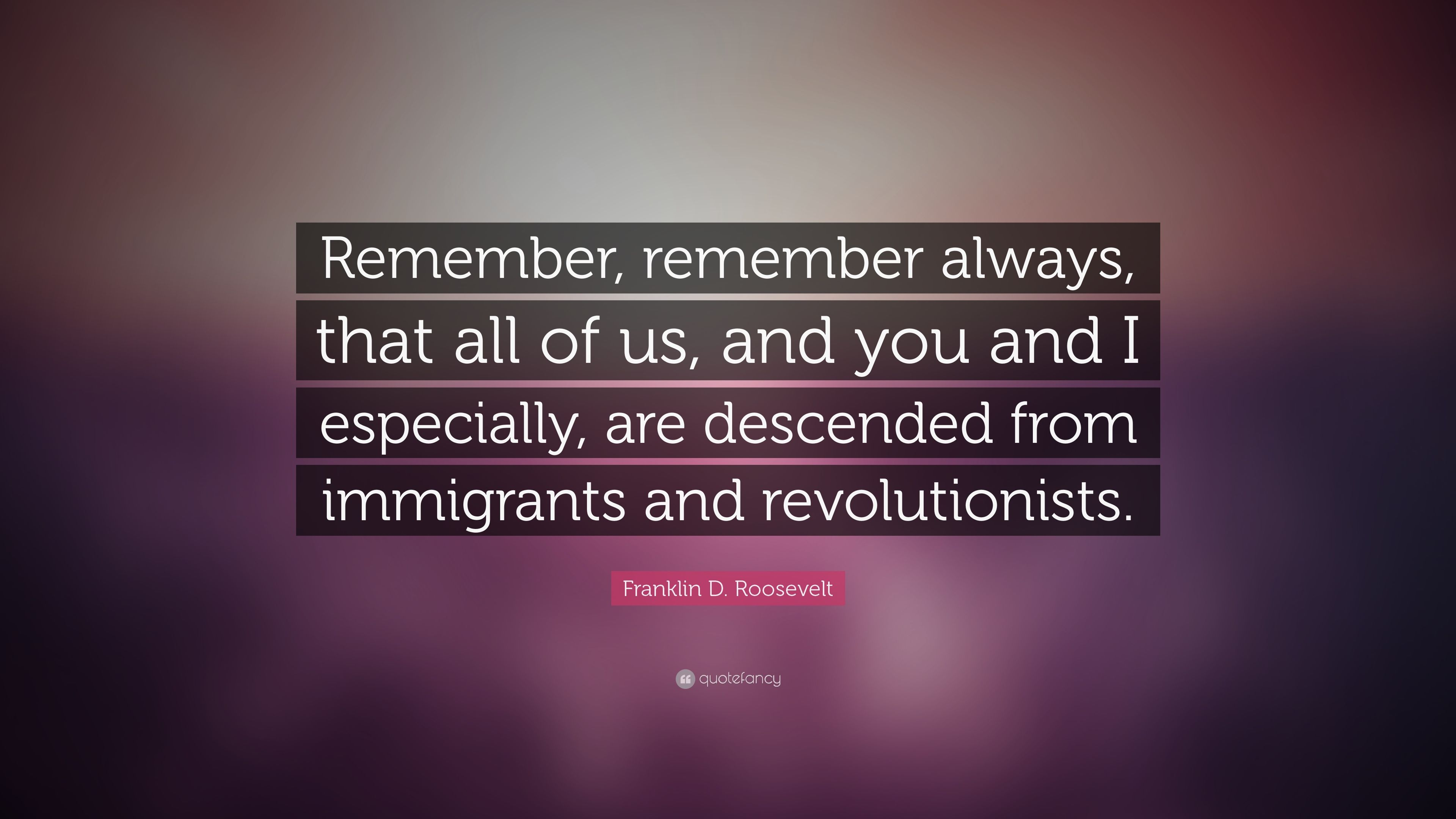 """Franklin D. Roosevelt Quote: """"Remember, remember always, that all ..."""