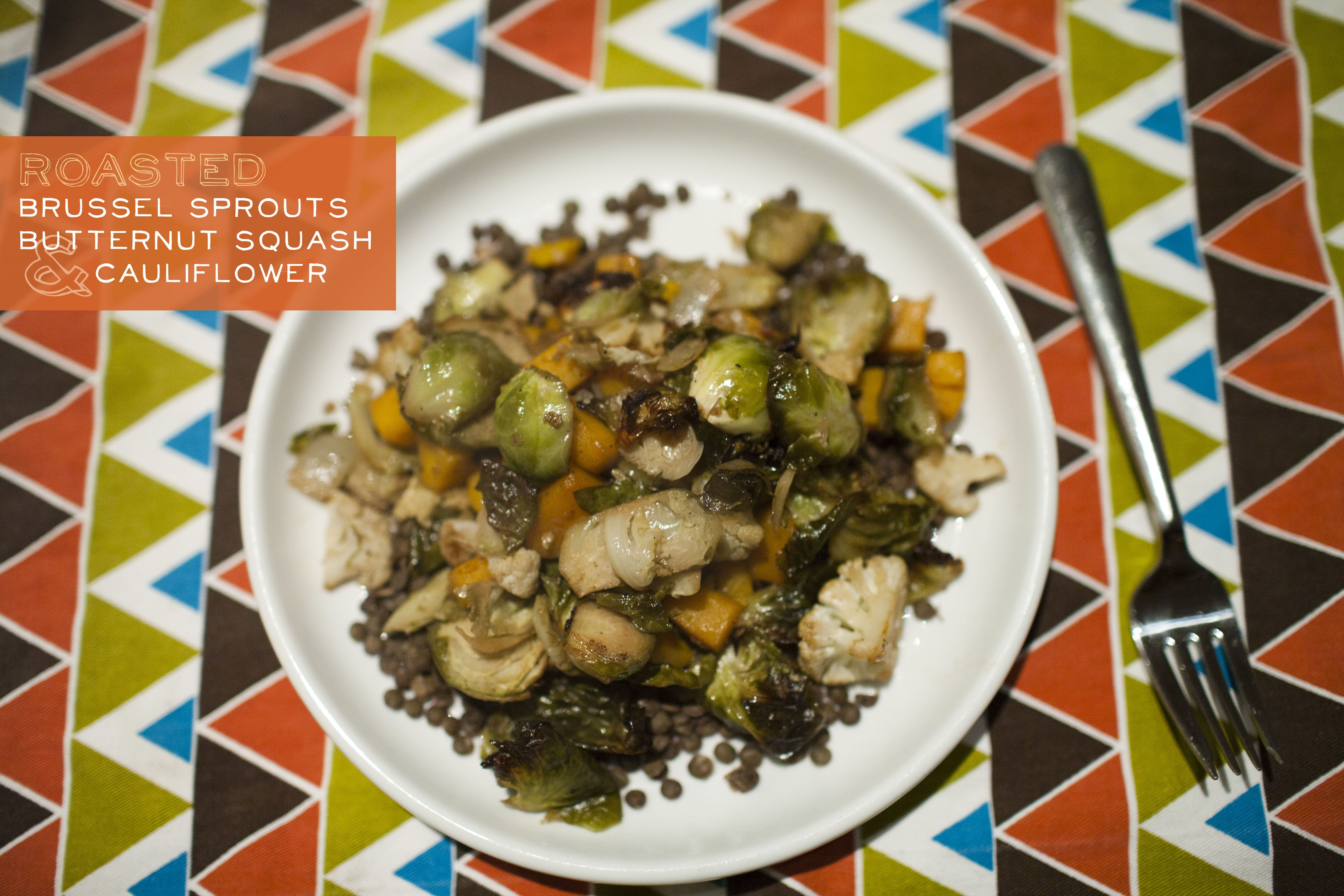 Roasted brussel sprouts, butternut squash, cauliflower