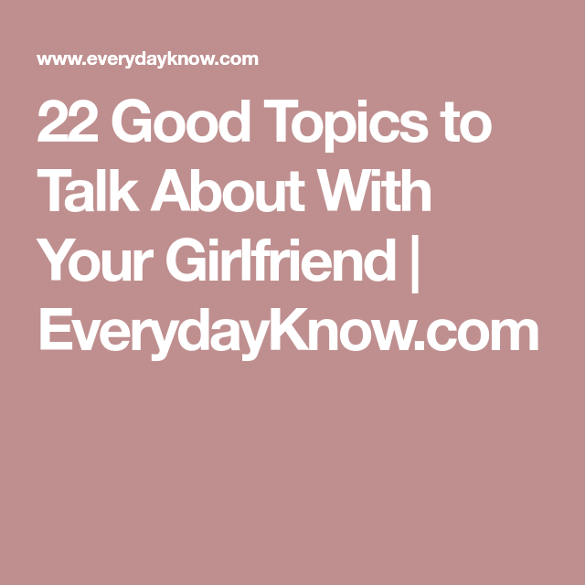 topics to talk about with your girl