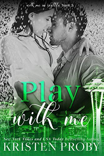Play With Me With Me In Seattle Book 3 By Kristen Proby Https Www Amazon Com Dp B00bm7qze0 Ref Cm Sw R Pi Dp X Ymnfybceqs01c Books Kristen Ebooks Library