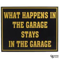 Stays in the Garage!