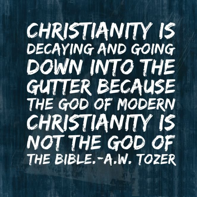 A W Tozer Modern Christianity Aw Tozer Quotes Christian Quotes Quotes