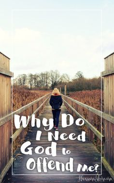 Why do I need God to offend me?