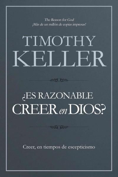 Es razonable creer en Dios? / The Reason for God?: Conviccion, en tiempos de escepticismo / Belief in an Age of S...
