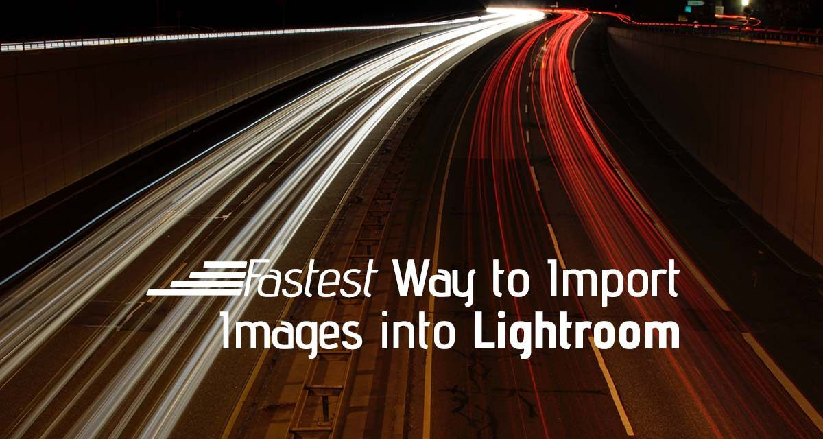 Fastest Way To Import Images into Adobe Lightroom (3Steps