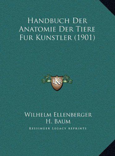 Handbuch Der Anatomie Der Tiere Fur Kunstler (1901) (German Edition) by Wilhelm Ellenberger http://www.amazon.com/dp/1169755178/ref=cm_sw_r_pi_dp_qfk9tb0120QG9