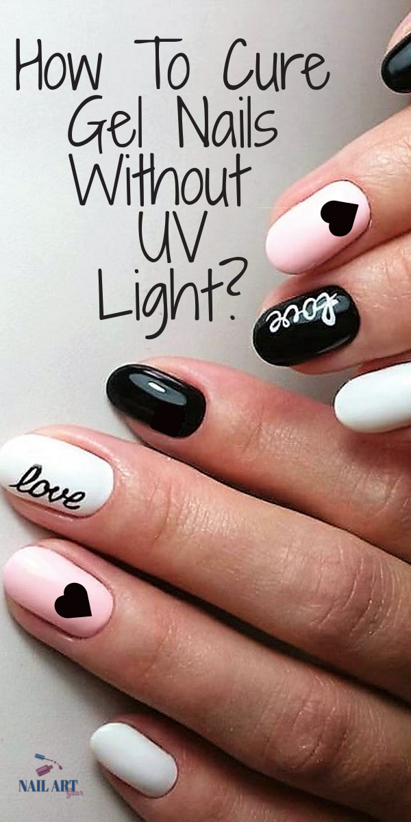 How To Cure Gel Nails Without A Uv Light Gel Nails Cure Nails Manicure