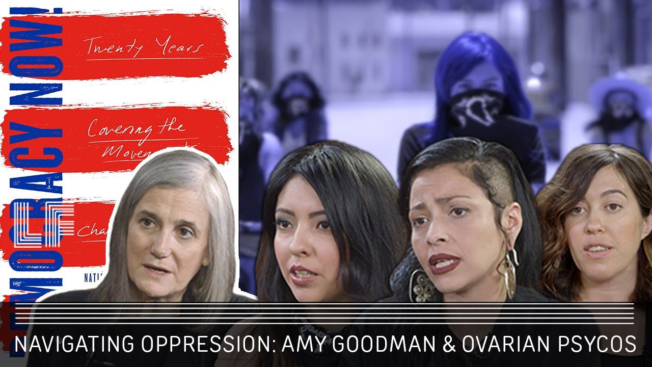 Navigating Oppression: Amy Goodman and Ovarian Psycos