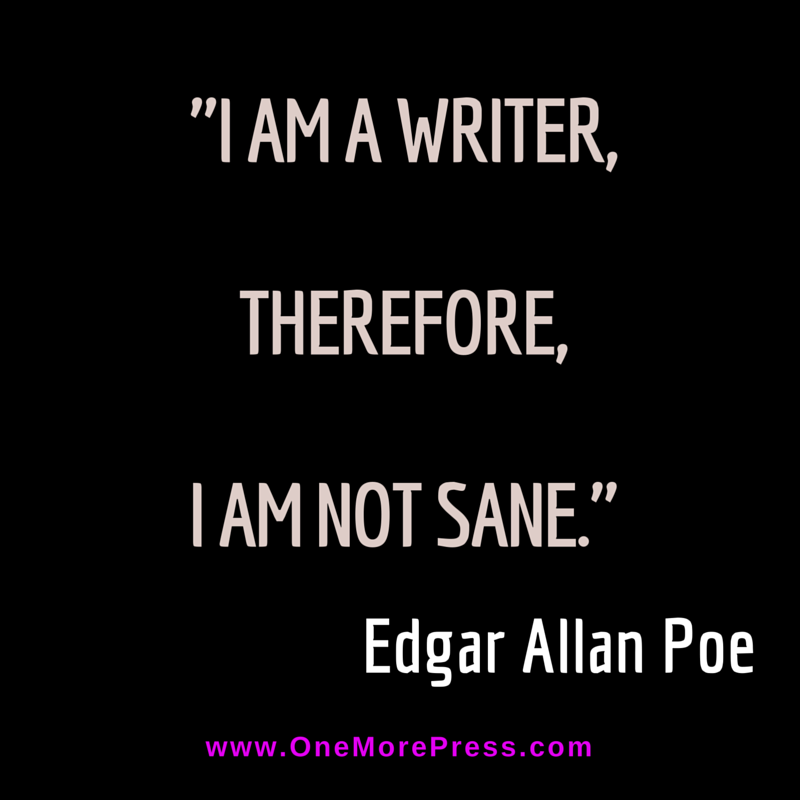 "Edgar Allan Poe Quotes: ""I Am A Writer, Therefore, I Am Not Sane."" Edgar Allan Poe"