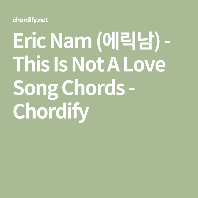 Eric Nam (에릭남) - This Is Not A Love Song Chords