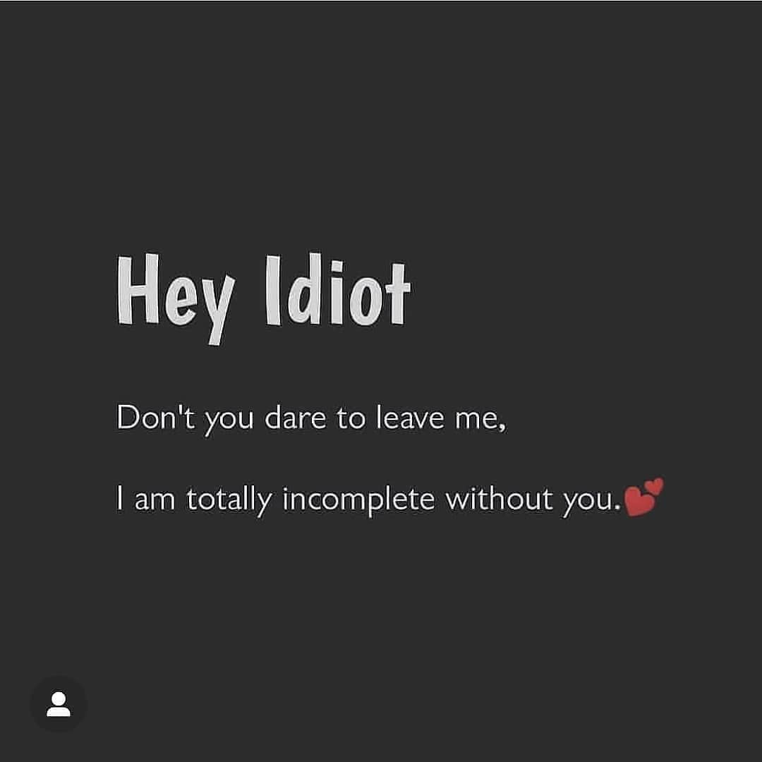 Hey Idiot Don T You Dare To Leave Me Brother Quotes Funny Love Quotes For Him Best Friend Quotes Funny